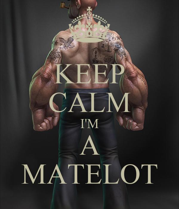 KEEP CALM I'M A MATELOT