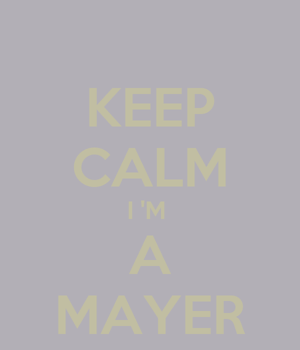 KEEP CALM I 'M  A MAYER
