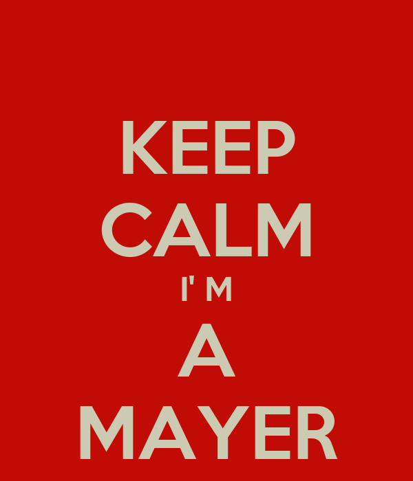 KEEP CALM I' M A MAYER