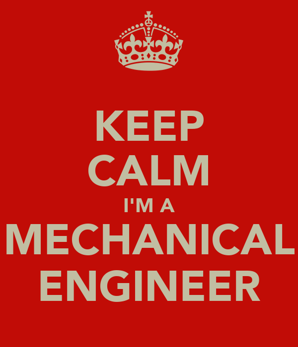 KEEP CALM I'M A MECHANICAL ENGINEER