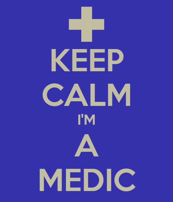 KEEP CALM I'M A MEDIC