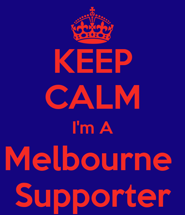 KEEP CALM I'm A Melbourne  Supporter