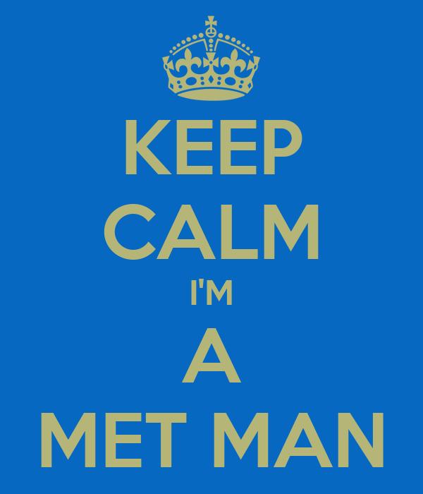 KEEP CALM I'M A MET MAN