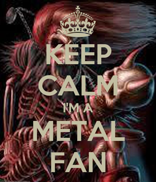 KEEP CALM I'M A METAL FAN