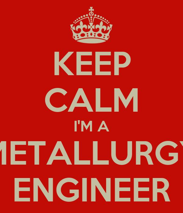 KEEP CALM I'M A METALLURGY ENGINEER