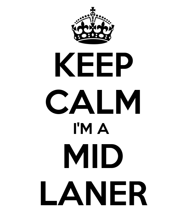 KEEP CALM I'M A  MID LANER
