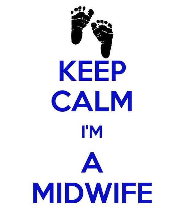 KEEP CALM I'M A MIDWIFE