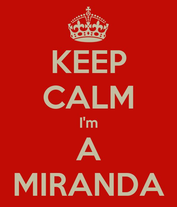 KEEP CALM I'm A MIRANDA