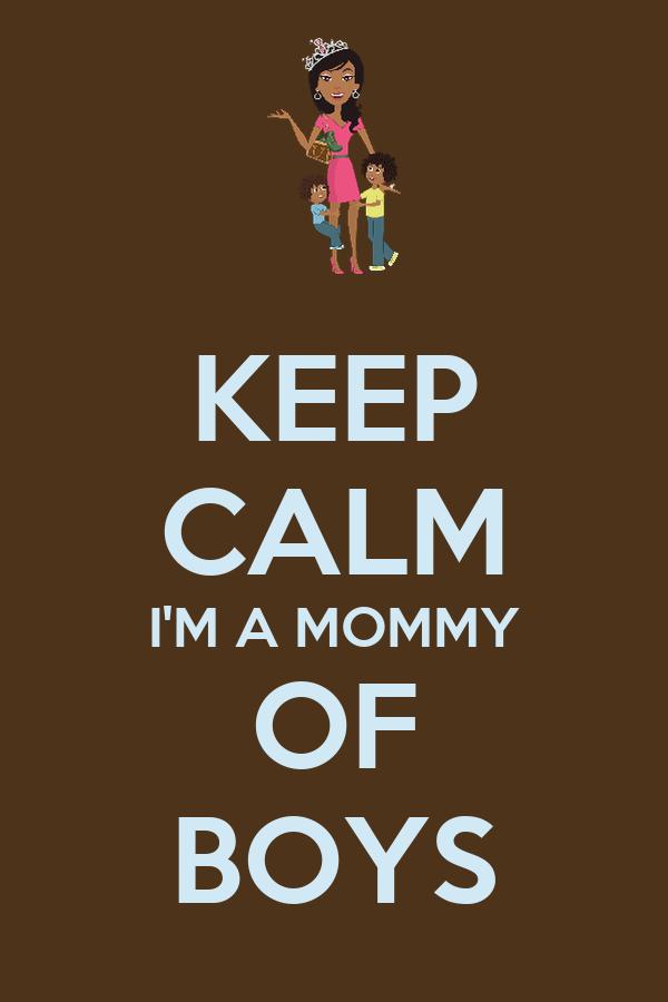 KEEP CALM I'M A MOMMY OF BOYS