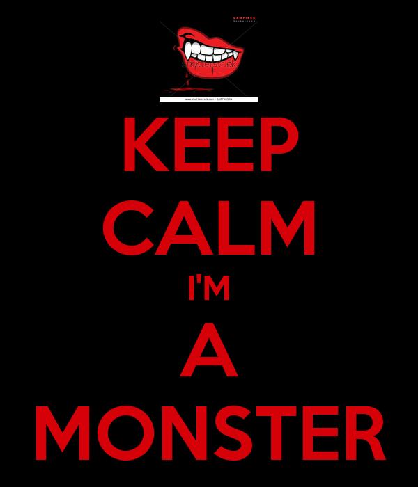 KEEP CALM I'M A MONSTER