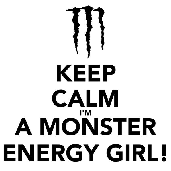 KEEP CALM I'M A MONSTER ENERGY GIRL!