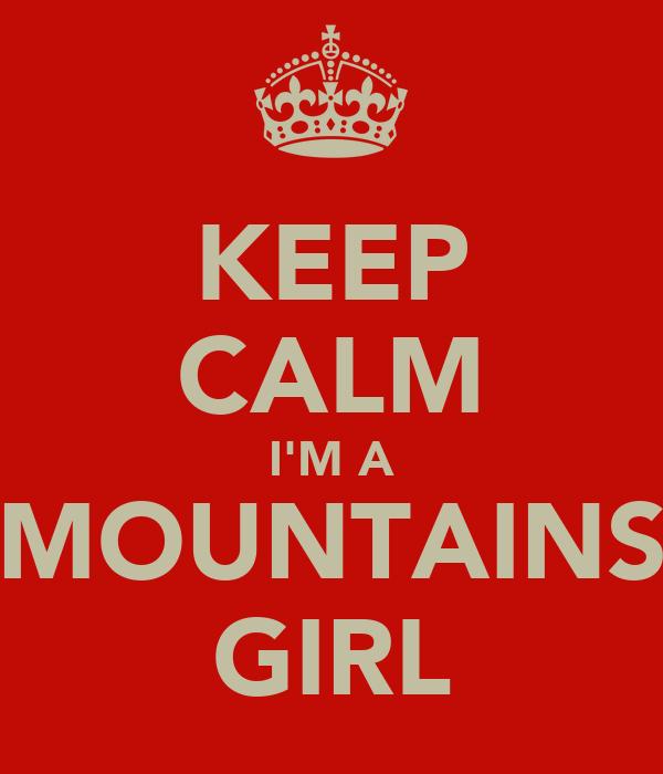 KEEP CALM I'M A MOUNTAINS GIRL