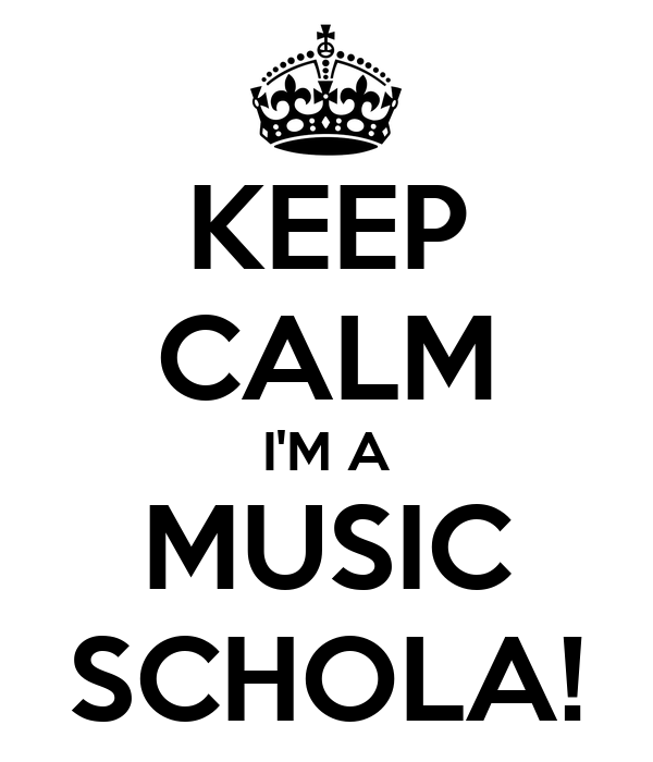 KEEP CALM I'M A MUSIC SCHOLA!