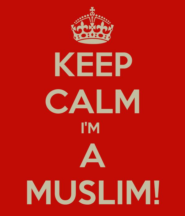 KEEP CALM I'M  A MUSLIM!