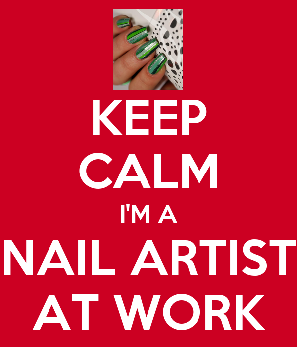 KEEP CALM I'M A NAIL ARTIST AT WORK