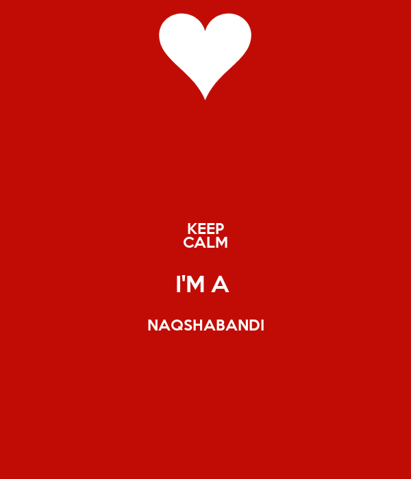 KEEP CALM I'M A  NAQSHABANDI