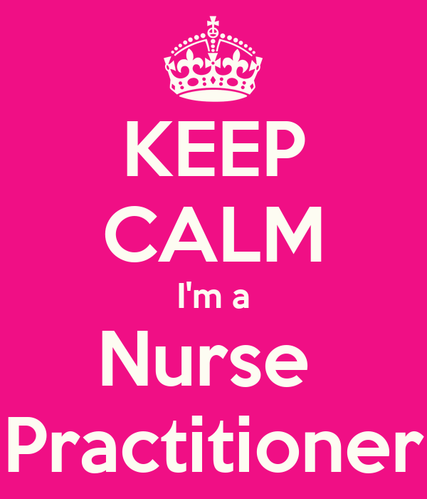 KEEP CALM I'm a Nurse  Practitioner