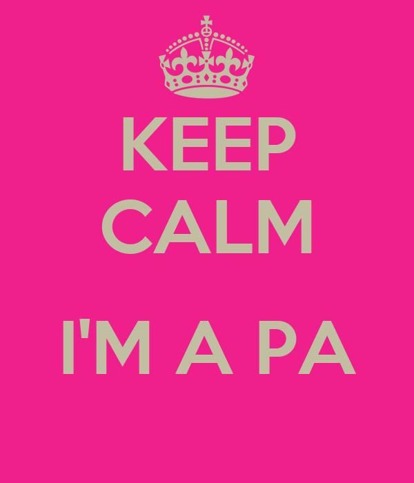 KEEP CALM  I'M A PA