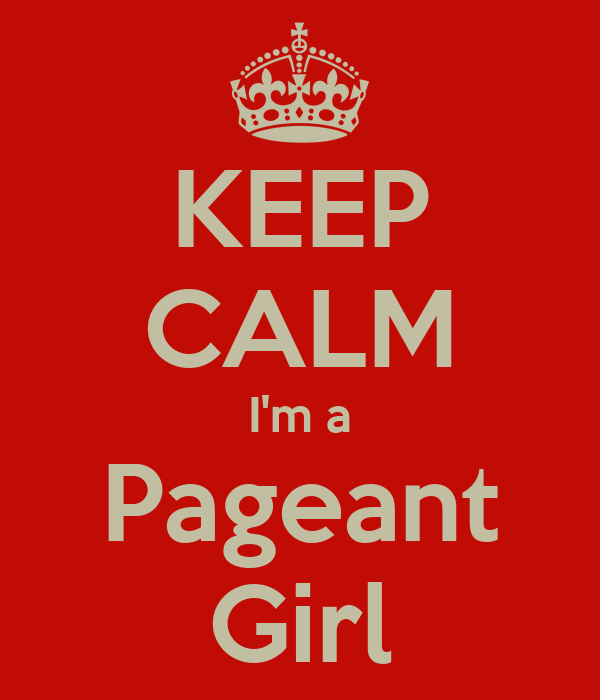 KEEP CALM I'm a Pageant Girl