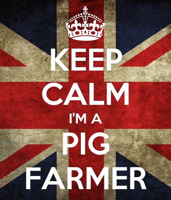 KEEP CALM I'M A PIG FARMER