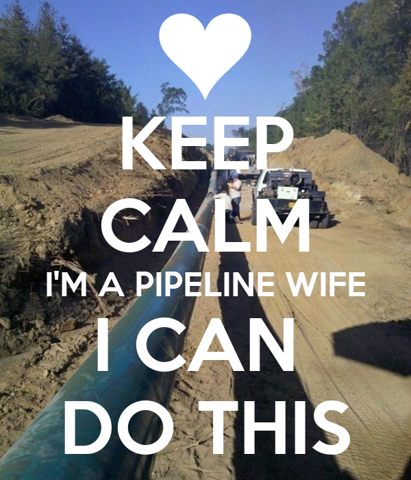 KEEP CALM I'M A PIPELINE WIFE I CAN  DO THIS