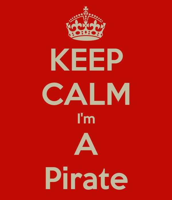 KEEP CALM I'm A Pirate