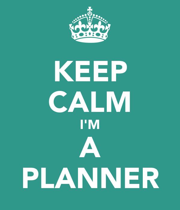KEEP CALM I'M A PLANNER