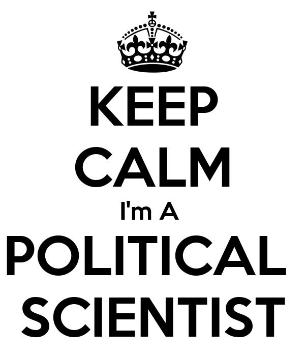 KEEP CALM I'm A  POLITICAL  SCIENTIST