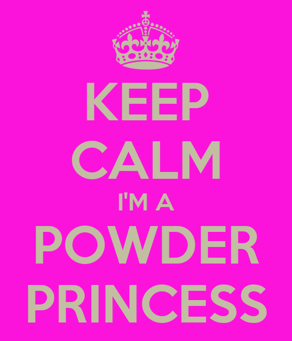KEEP CALM I'M A POWDER PRINCESS