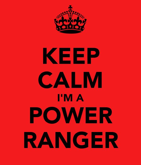 KEEP CALM I'M A POWER RANGER