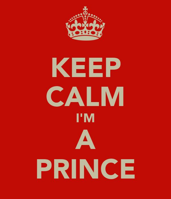 KEEP CALM I'M A PRINCE