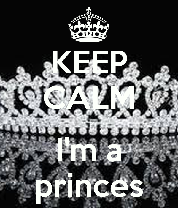 KEEP CALM  I'm a princes