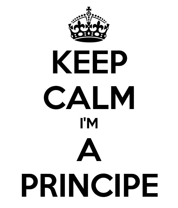 KEEP CALM I'M A PRINCIPE