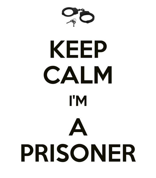 KEEP CALM I'M A PRISONER