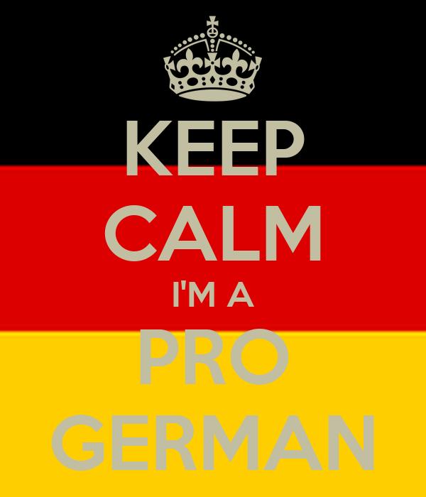 KEEP CALM I'M A PRO GERMAN