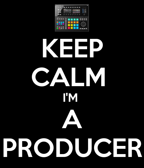 KEEP CALM  I'M  A PRODUCER