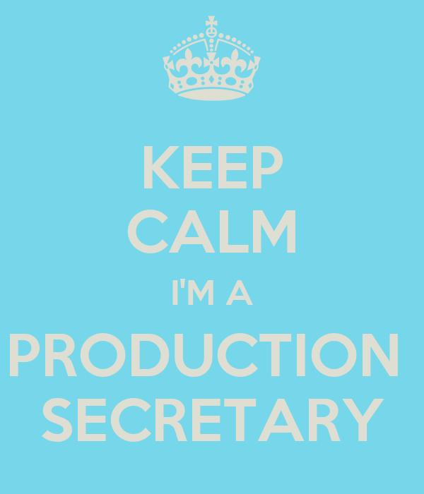 KEEP CALM I'M A PRODUCTION  SECRETARY