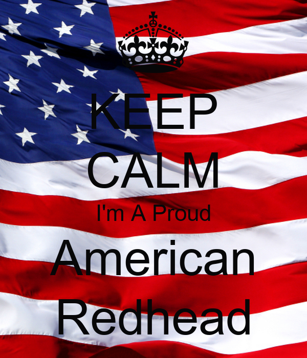 KEEP CALM I'm A Proud American Redhead