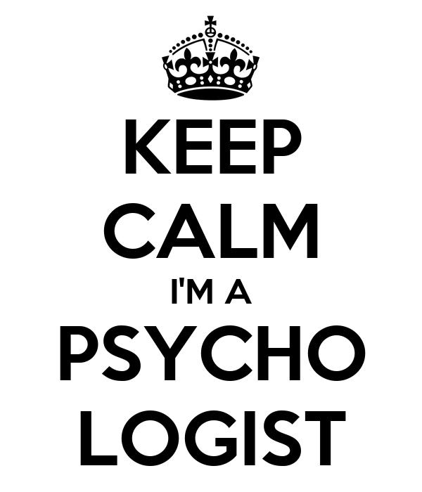 KEEP CALM I'M A PSYCHO LOGIST