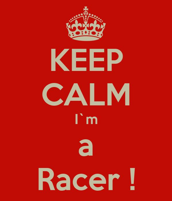 KEEP CALM I`m a Racer !