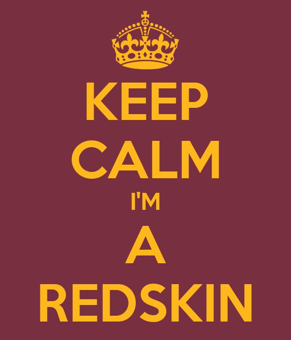 KEEP CALM I'M A REDSKIN