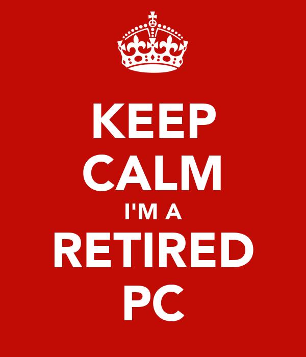 KEEP CALM I'M A RETIRED PC