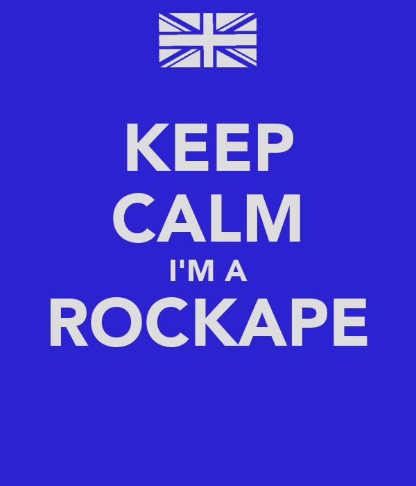 KEEP CALM I'M A ROCKAPE