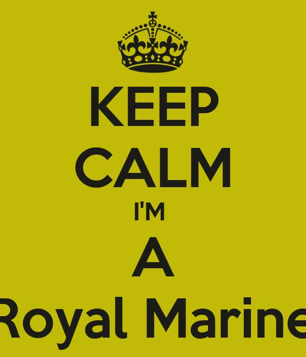 KEEP CALM I'M  A Royal Marine