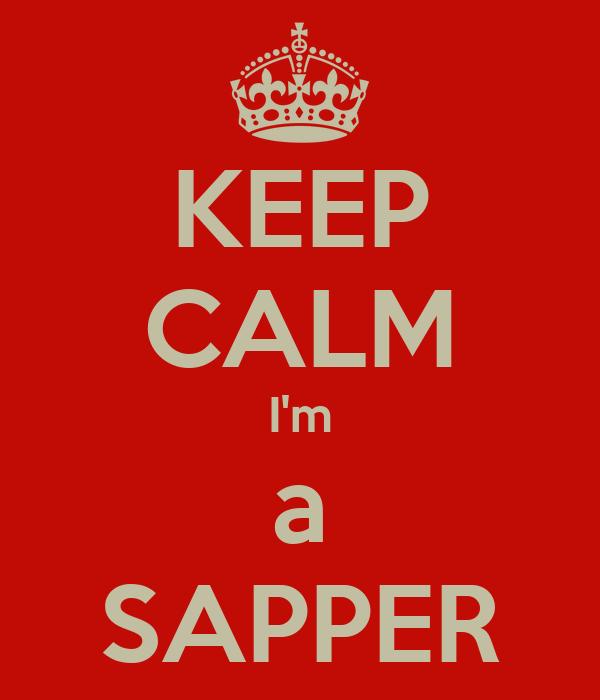 KEEP CALM I'm a SAPPER