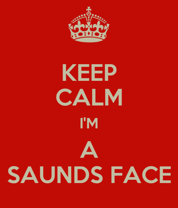 KEEP CALM I'M A SAUNDS FACE