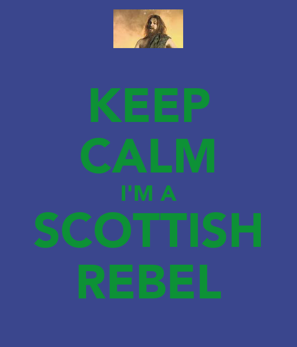 KEEP CALM I'M A SCOTTISH REBEL