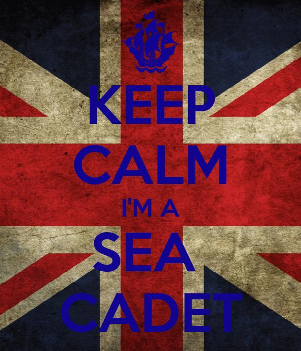 KEEP CALM I'M A SEA  CADET