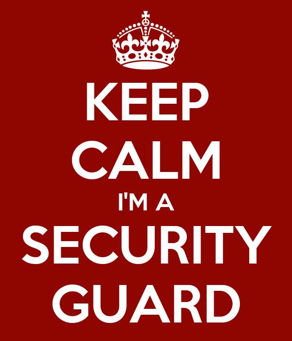 KEEP CALM I'M A SECURITY GUARD