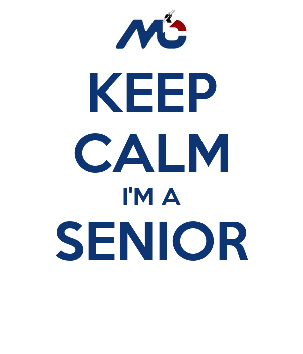 KEEP CALM I'M A SENIOR